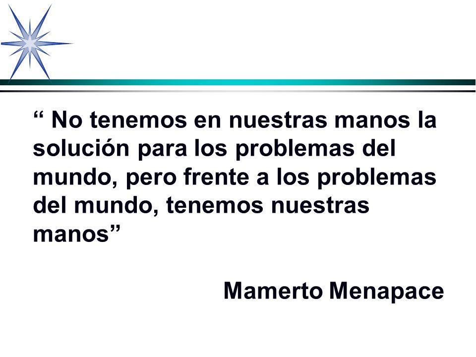 No tenemos en nuestras manos la solución para los problemas del mundo, pero frente a los problemas del mundo, tenemos nuestras manos Mamerto Menapace