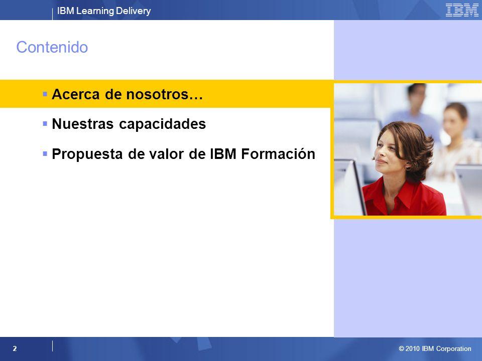 IBM Learning Delivery © 2010 IBM Corporation 3 IBM Formación – ¿Quiénes somos y qué hacemos.