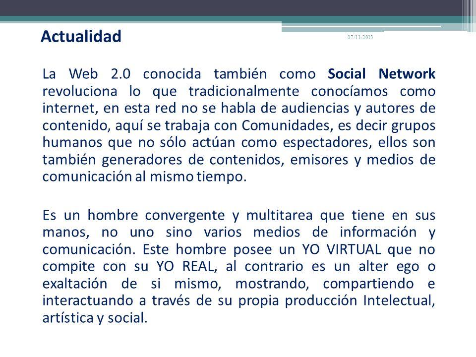 Actualidad La Web 2.0 conocida también como Social Network revoluciona lo que tradicionalmente conocíamos como internet, en esta red no se habla de au