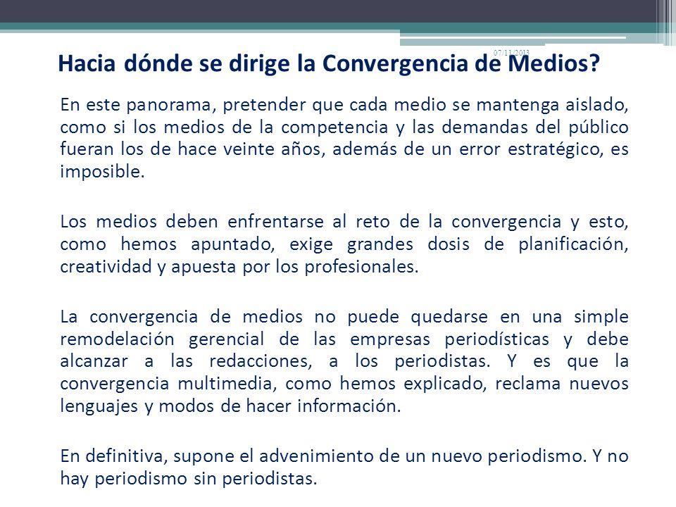 Hacia dónde se dirige la Convergencia de Medios? En este panorama, pretender que cada medio se mantenga aislado, como si los medios de la competencia