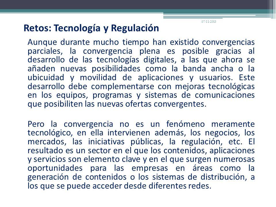 Retos: Tecnología y Regulación Aunque durante mucho tiempo han existido convergencias parciales, la convergencia plena es posible gracias al desarroll