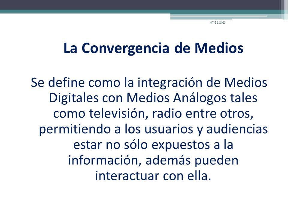 La Convergencia de Medios Se define como la integración de Medios Digitales con Medios Análogos tales como televisión, radio entre otros, permitiendo