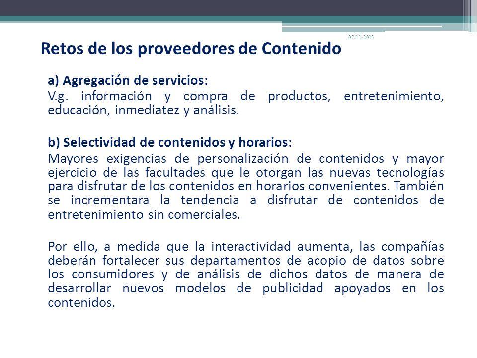 Retos de los proveedores de Contenido a) Agregación de servicios: V.g. información y compra de productos, entretenimiento, educación, inmediatez y aná