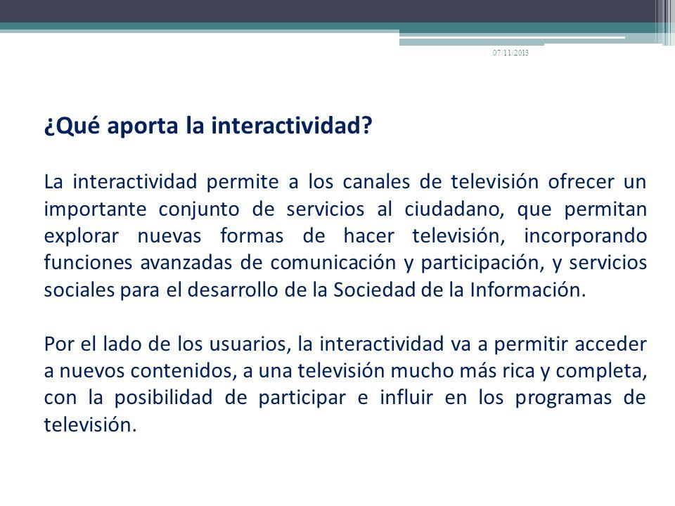 ¿Qué aporta la interactividad? La interactividad permite a los canales de televisión ofrecer un importante conjunto de servicios al ciudadano, que per