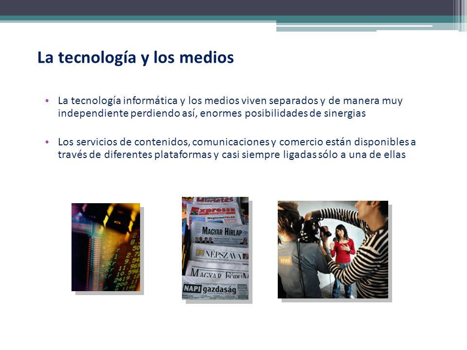 La tecnología y los medios La tecnología informática y los medios viven separados y de manera muy independiente perdiendo así, enormes posibilidades d