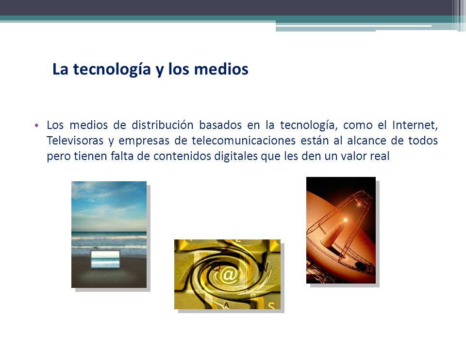La tecnología y los medios Los medios de distribución basados en la tecnología, como el Internet, Televisoras y empresas de telecomunicaciones están a