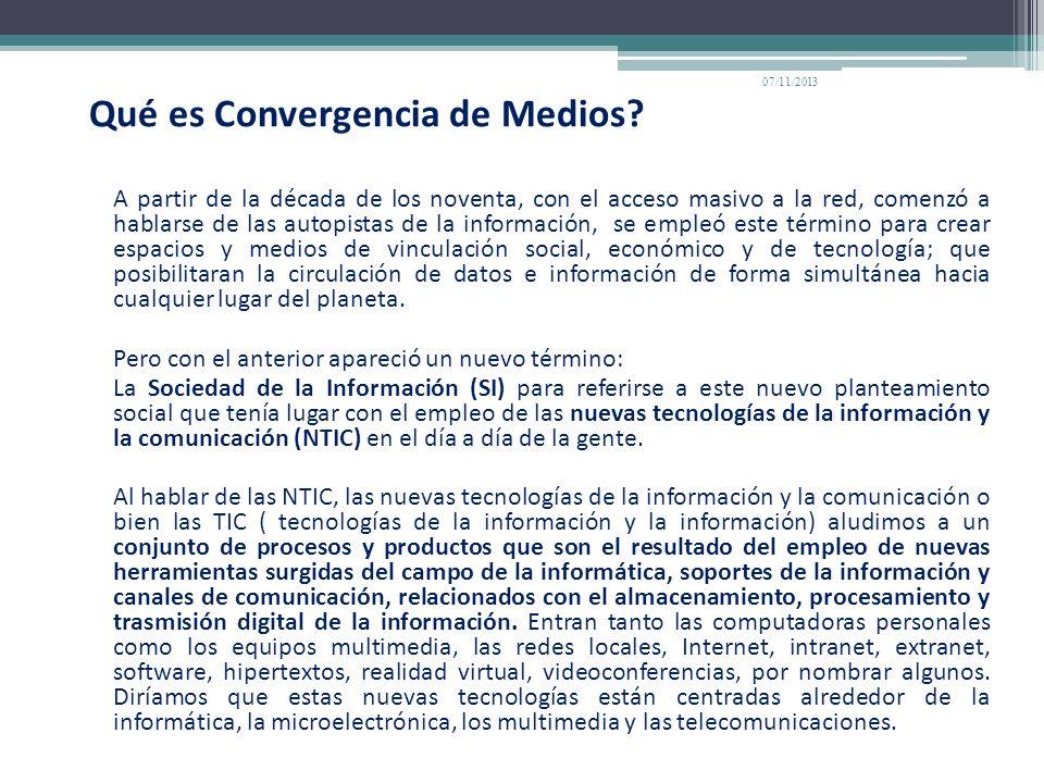 Qué es Convergencia de Medios? A partir de la década de los noventa, con el acceso masivo a la red, comenzó a hablarse de las autopistas de la informa