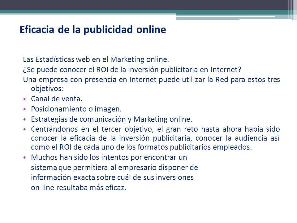 Eficacia de la publicidad online Las Estadísticas web en el Marketing online. ¿Se puede conocer el ROI de la inversión publicitaria en Internet? Una e
