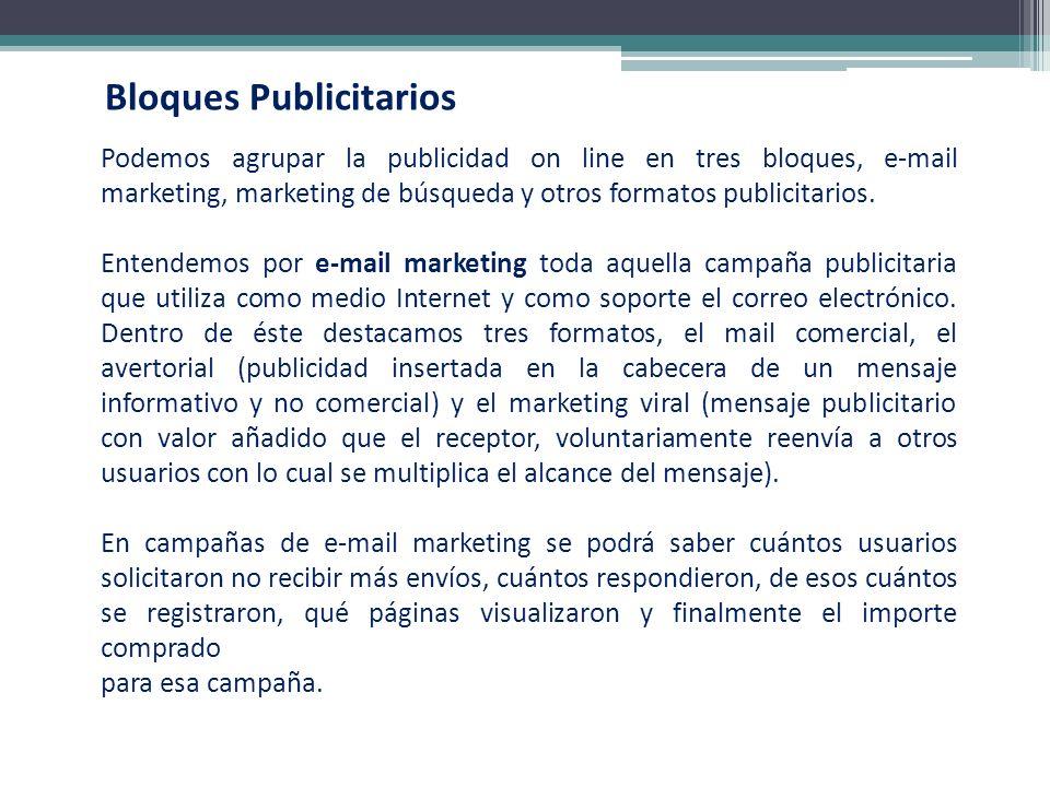 Bloques Publicitarios Podemos agrupar la publicidad on line en tres bloques, e-mail marketing, marketing de búsqueda y otros formatos publicitarios. E