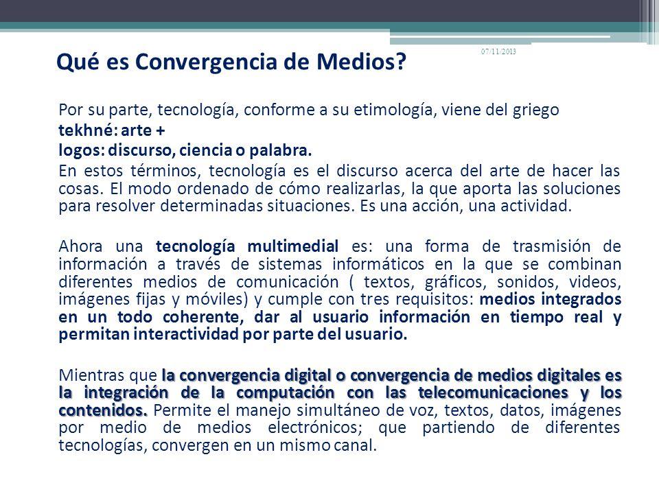 Qué es Convergencia de Medios? Por su parte, tecnología, conforme a su etimología, viene del griego tekhné: arte + logos: discurso, ciencia o palabra.