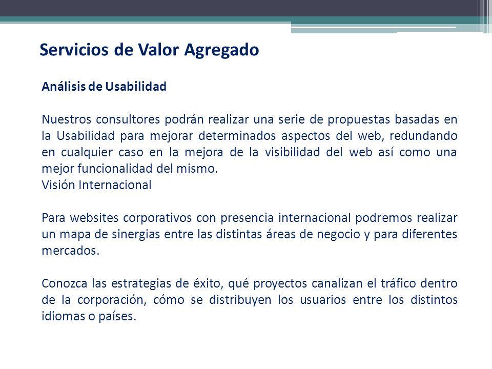 Servicios de Valor Agregado Análisis de Usabilidad Nuestros consultores podrán realizar una serie de propuestas basadas en la Usabilidad para mejorar