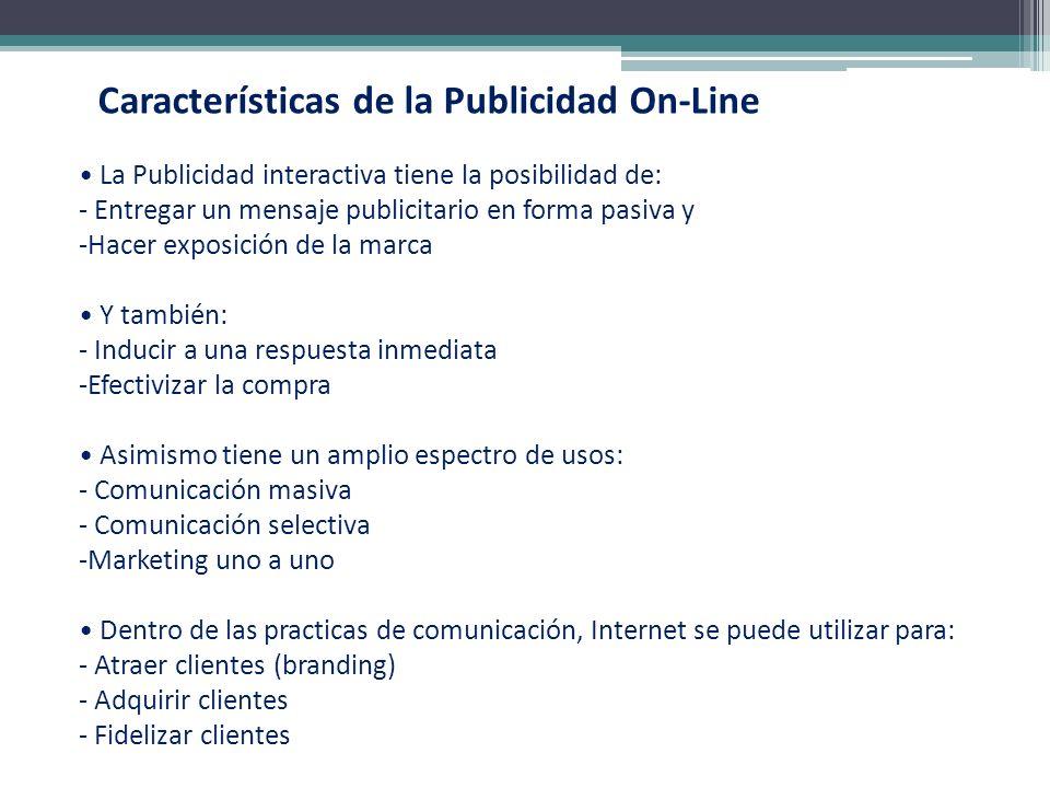 Características de la Publicidad On-Line La Publicidad interactiva tiene la posibilidad de: - Entregar un mensaje publicitario en forma pasiva y -Hace