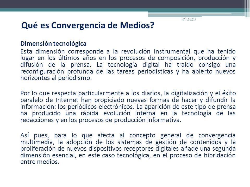 Qué es Convergencia de Medios? Dimensión tecnológica Esta dimensión corresponde a la revolución instrumental que ha tenido lugar en los últimos años e