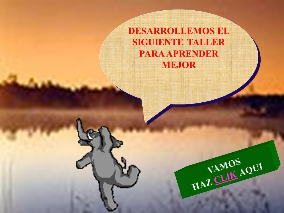 DESARROLLEMOS EL SIGUIENTE TALLER PARA APRENDER MEJOR VAMOS HAZ CLIK AQUICLIK