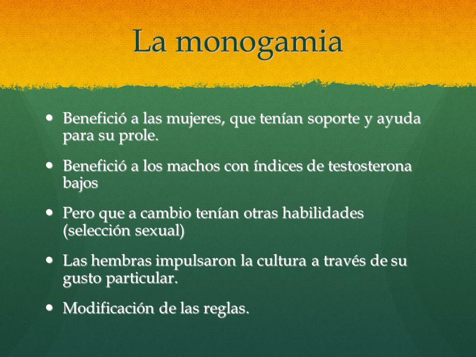 La monogamia Benefició a las mujeres, que tenían soporte y ayuda para su prole. Benefició a las mujeres, que tenían soporte y ayuda para su prole. Ben