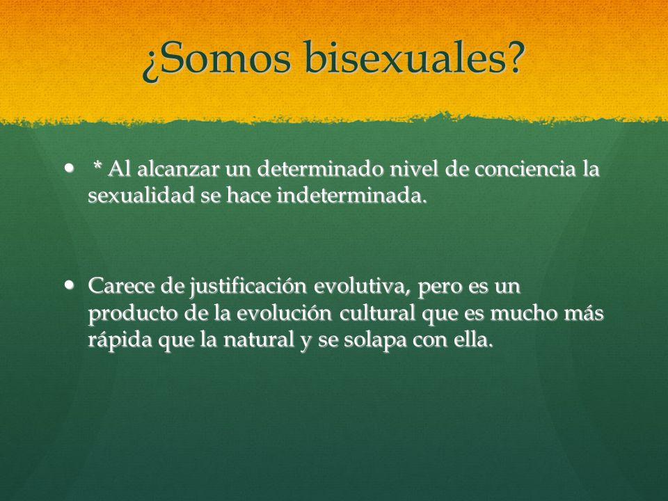¿Somos bisexuales? * Al alcanzar un determinado nivel de conciencia la sexualidad se hace indeterminada. * Al alcanzar un determinado nivel de concien