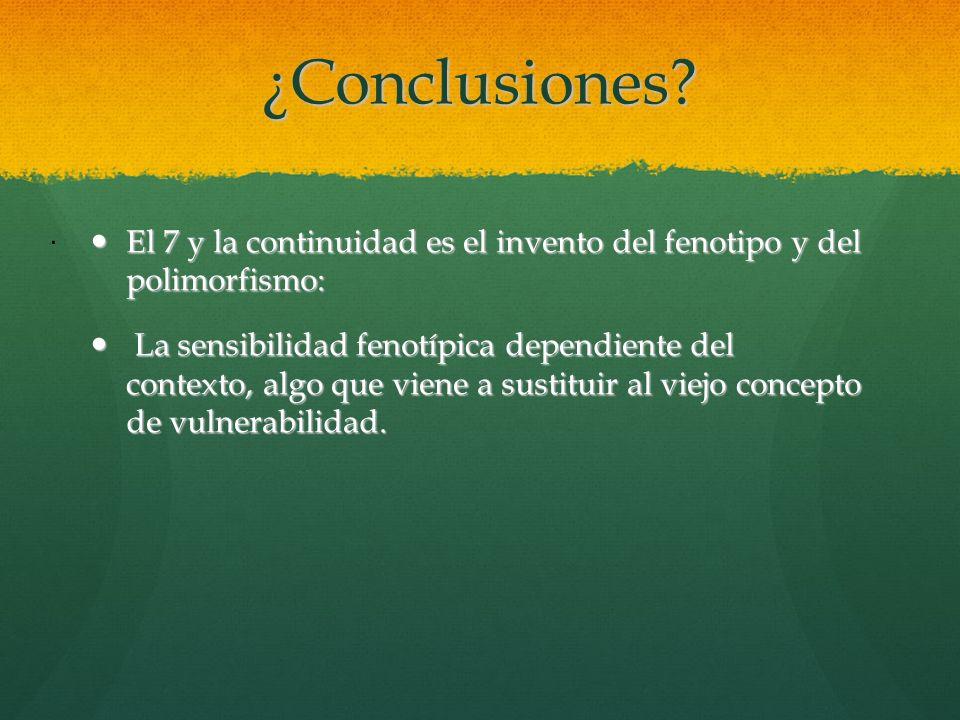 ¿Conclusiones? El 7 y la continuidad es el invento del fenotipo y del polimorfismo: El 7 y la continuidad es el invento del fenotipo y del polimorfism