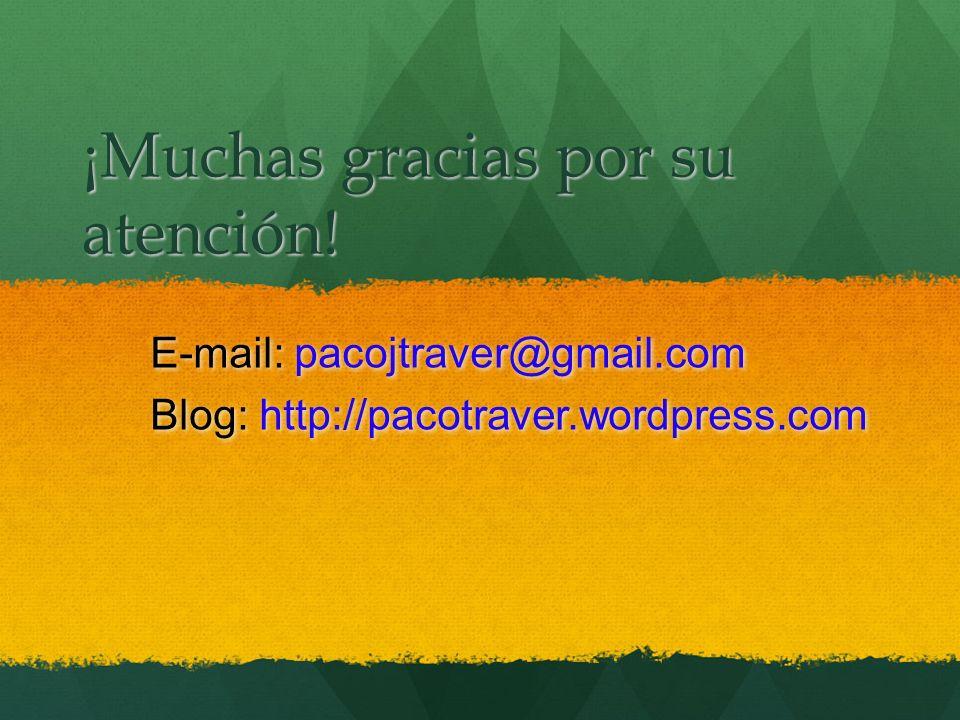 ¡Muchas gracias por su atención! E-mail: pacojtraver@gmail.com Blog: http://pacotraver.wordpress.com E-mail: pacojtraver@gmail.com Blog: http://pacotr