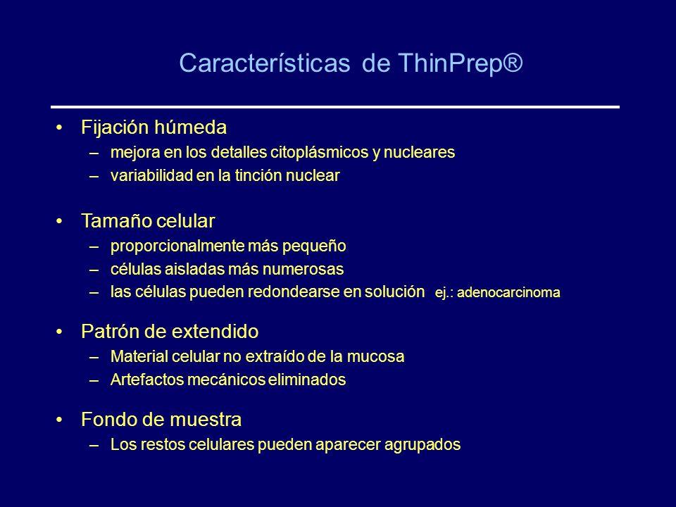 Características de ThinPrep® Fijación húmeda –mejora en los detalles citoplásmicos y nucleares –variabilidad en la tinción nuclear Tamaño celular –pro