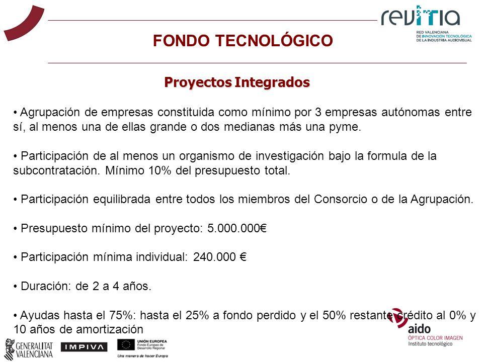 FONDO TECNOLÓGICO Proyectos Integrados Agrupación de empresas constituida como mínimo por 3 empresas autónomas entre sí, al menos una de ellas grande