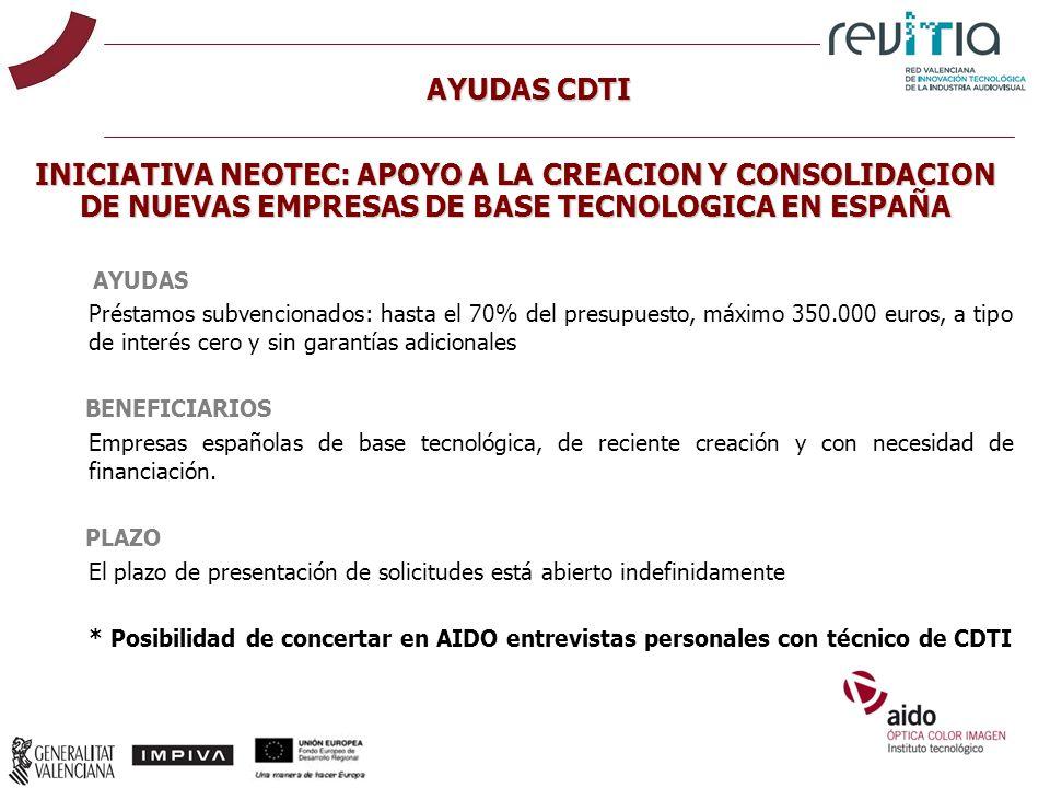 AYUDAS Préstamos subvencionados: hasta el 70% del presupuesto, máximo 350.000 euros, a tipo de interés cero y sin garantías adicionales BENEFICIARIOS