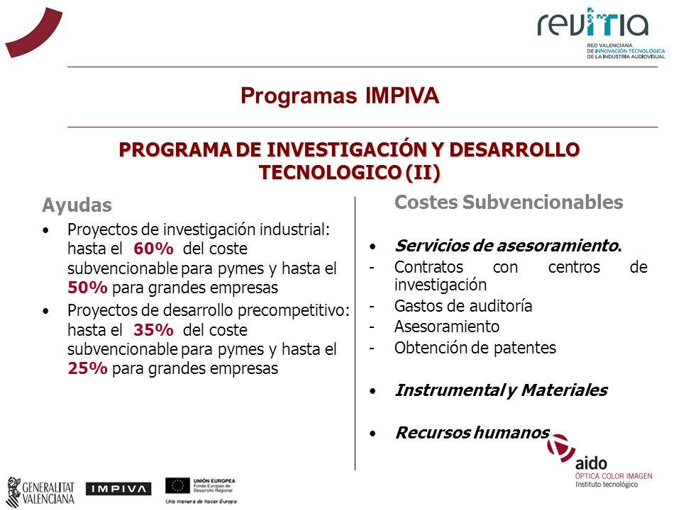 PROGRAMA DE INVESTIGACIÓN Y DESARROLLO TECNOLOGICO (II) Ayudas Proyectos de investigación industrial: hasta el 60% del coste subvencionable para pymes