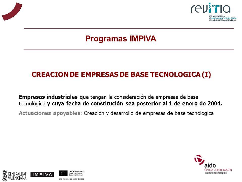 CREACION DE EMPRESAS DE BASE TECNOLOGICA (I) Empresas industriales que tengan la consideración de empresas de base tecnológica y cuya fecha de constit