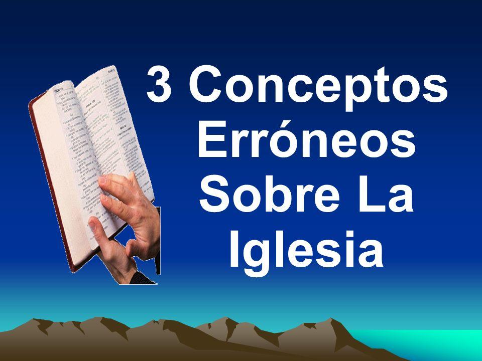 3 Conceptos Erróneos Sobre La Iglesia