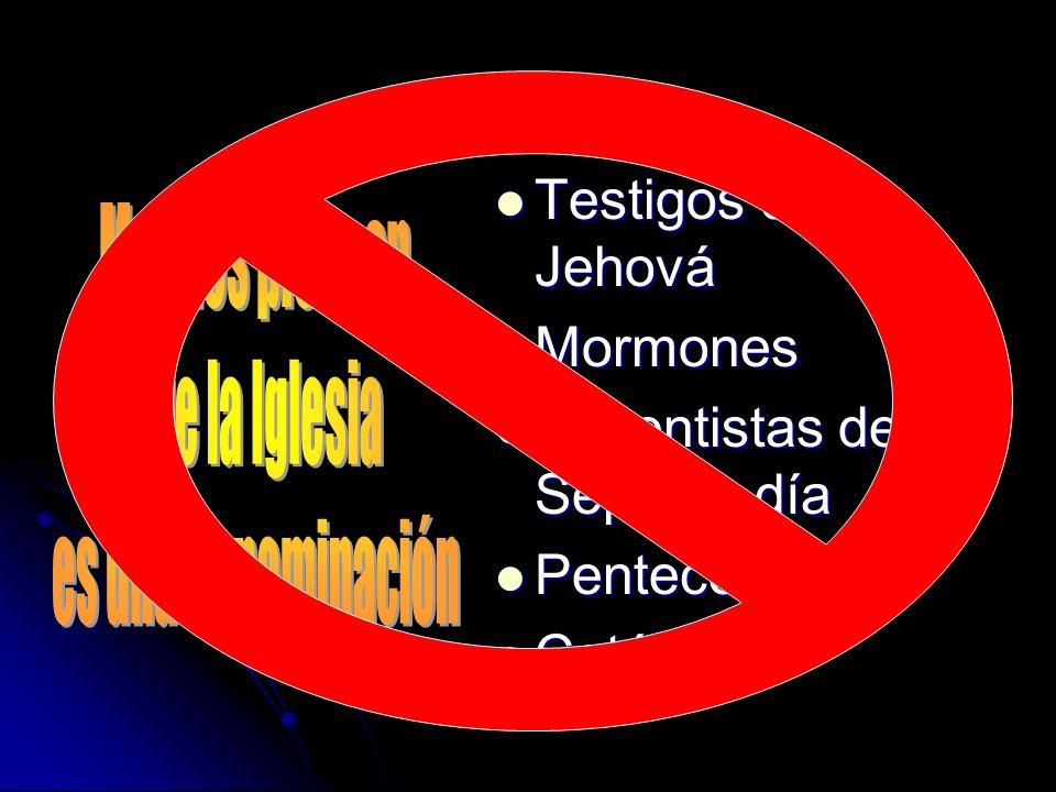 Bautistas Bautistas Testigos de Jehová Testigos de Jehová Mormones Mormones Adventistas del Séptimo día Adventistas del Séptimo día Pentecostéses Pent