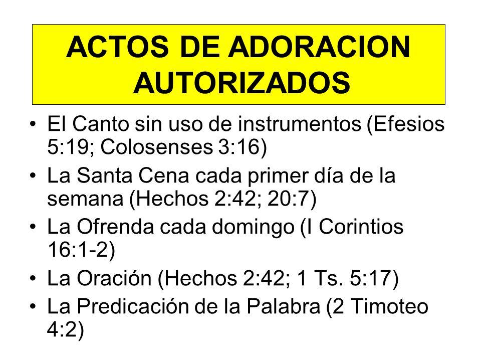 El Canto sin uso de instrumentos (Efesios 5:19; Colosenses 3:16) La Santa Cena cada primer día de la semana (Hechos 2:42; 20:7) La Ofrenda cada doming