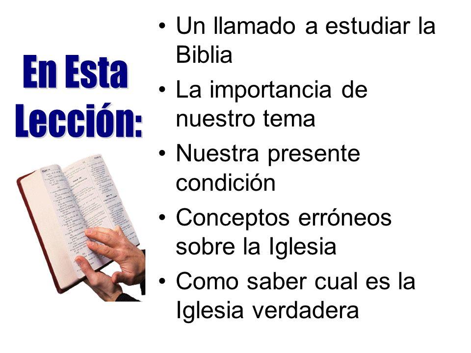 Un llamado a estudiar la Biblia La importancia de nuestro tema Nuestra presente condición Conceptos erróneos sobre la Iglesia Como saber cual es la Ig