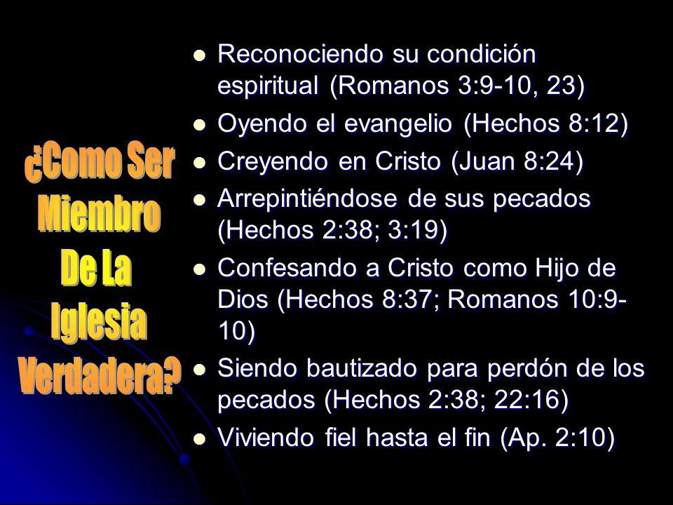 Reconociendo su condición espiritual (Romanos 3:9-10, 23) Reconociendo su condición espiritual (Romanos 3:9-10, 23) Oyendo el evangelio (Hechos 8:12)