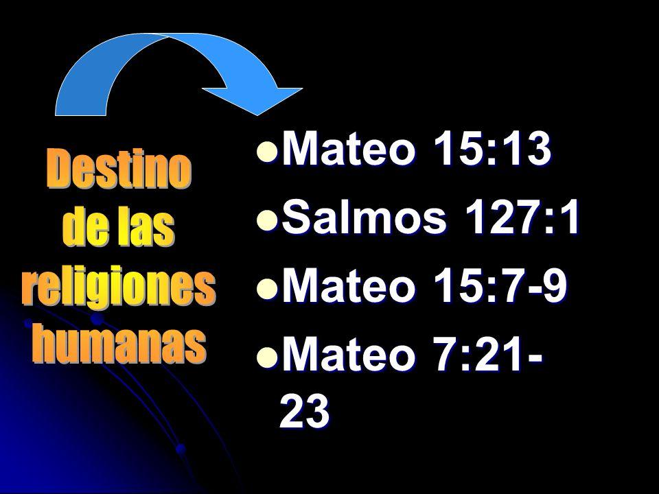 Mateo 15:13 Mateo 15:13 Salmos 127:1 Salmos 127:1 Mateo 15:7-9 Mateo 15:7-9 Mateo 7:21- 23 Mateo 7:21- 23