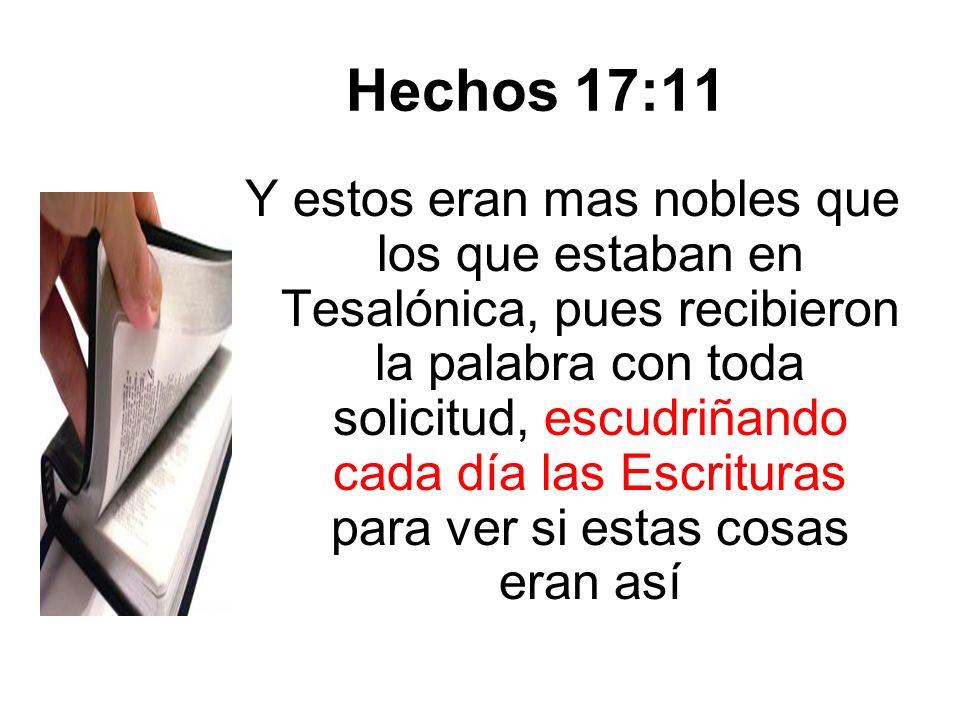 Hechos 17:11 Y estos eran mas nobles que los que estaban en Tesalónica, pues recibieron la palabra con toda solicitud, escudriñando cada día las Escri