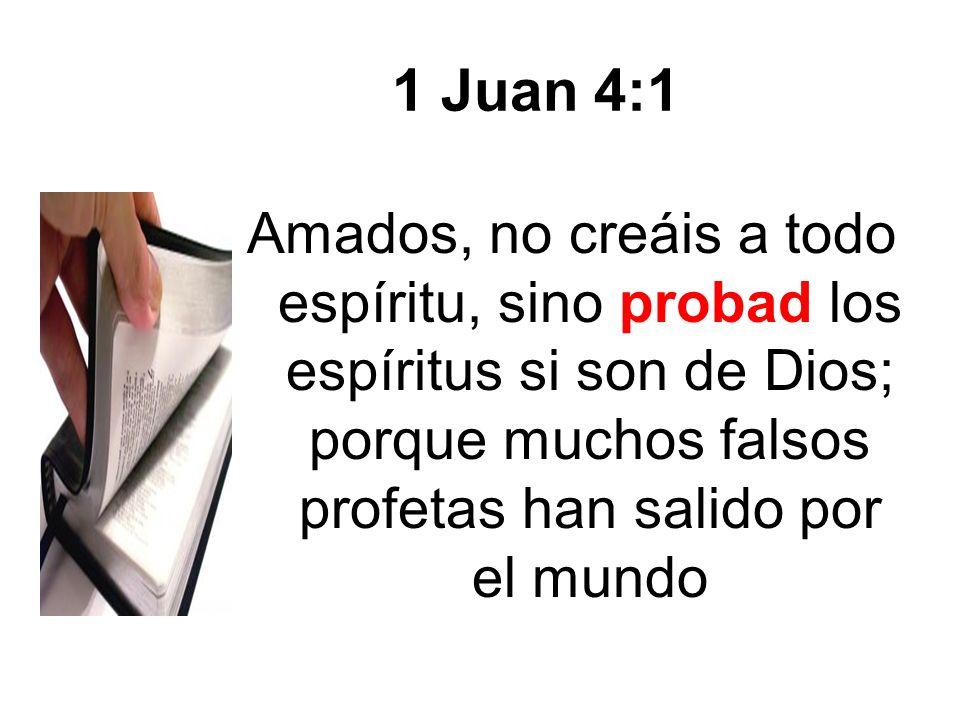 1 Juan 4:1 Amados, no creáis a todo espíritu, sino probad los espíritus si son de Dios; porque muchos falsos profetas han salido por el mundo