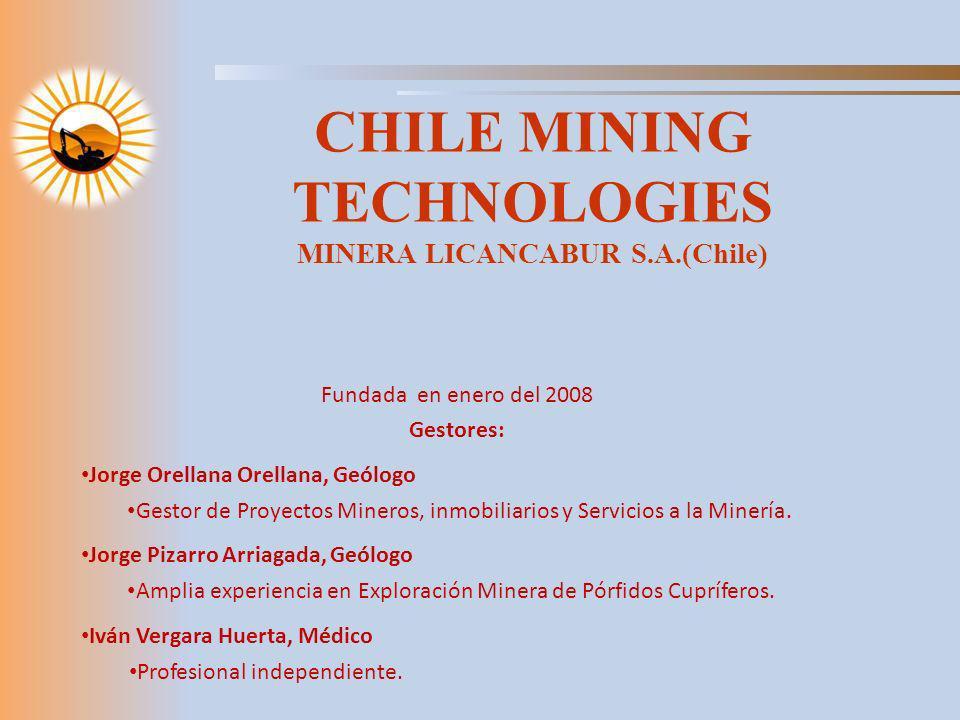 CHILE MINING TECHNOLOGIES MINERA LICANCABUR S.A.(Chile) Fundada en enero del 2008 Gestores: Jorge Orellana Orellana, Geólogo Gestor de Proyectos Miner