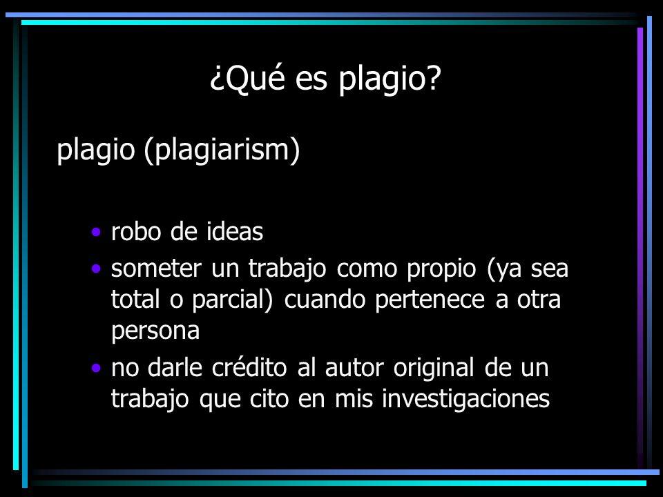 ¿Qué es plagio? plagio (plagiarism) robo de ideas someter un trabajo como propio (ya sea total o parcial) cuando pertenece a otra persona no darle cré