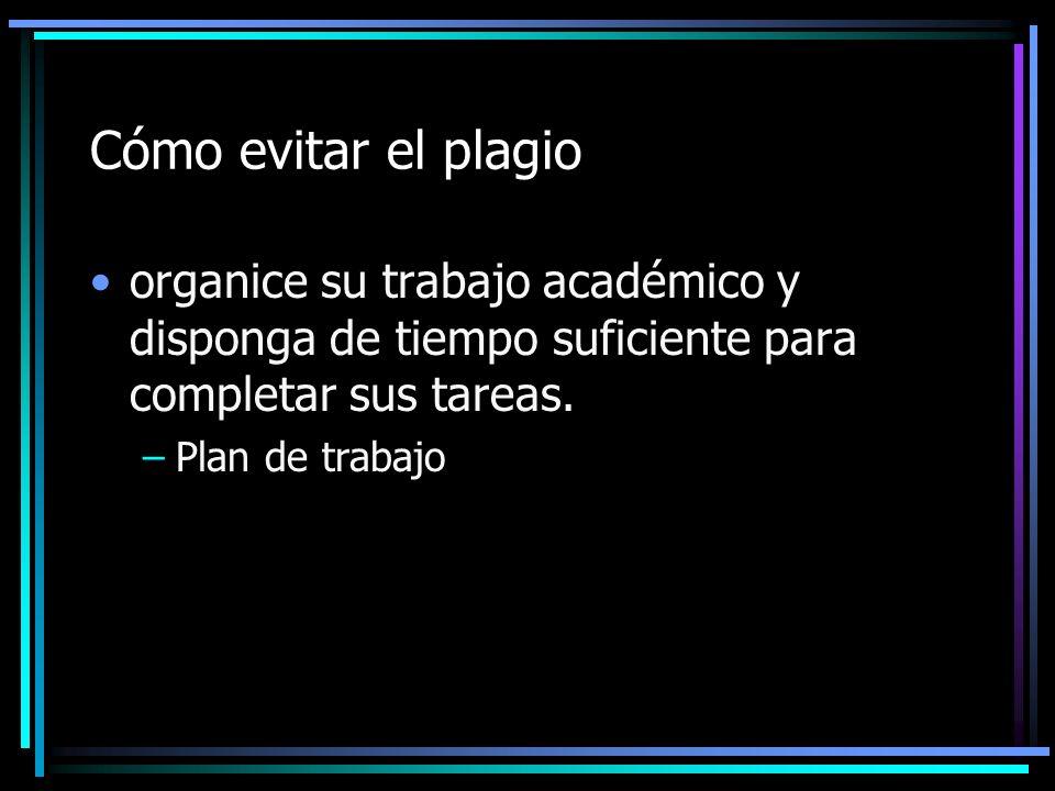 Cómo evitar el plagio organice su trabajo académico y disponga de tiempo suficiente para completar sus tareas. –Plan de trabajo