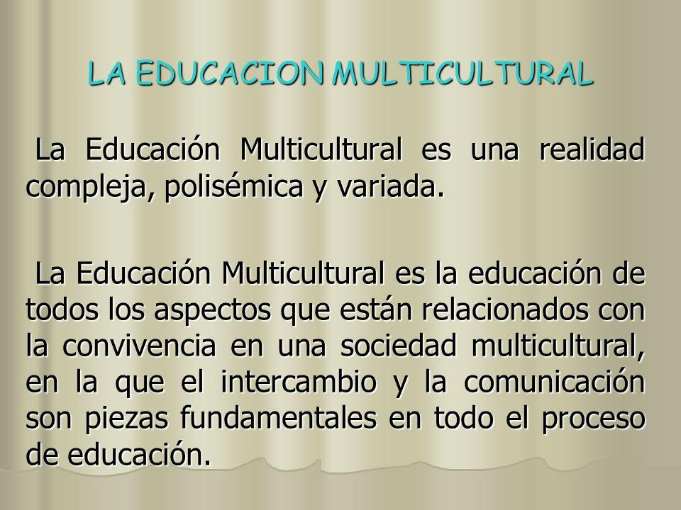 LA EDUCACION MULTICULTURAL La Educación Multicultural, según Judith J.
