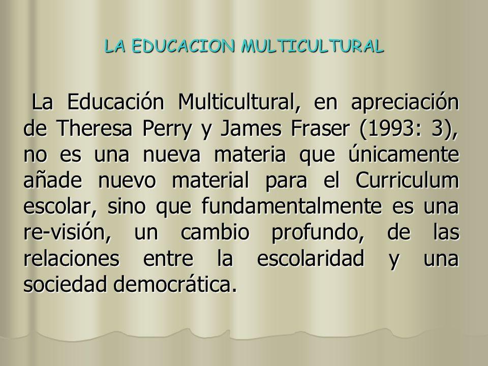 LA EDUCACION MULTICULTURAL Pero también la Educación Multicultural ha sido entendida, especialmente en los últimos años, como un proyecto de la posmodernidad por la multiplicidad de conflictos y puntos de vista diferentes que se generan en su ámbito de actuación (Bridges, 1991: 7).