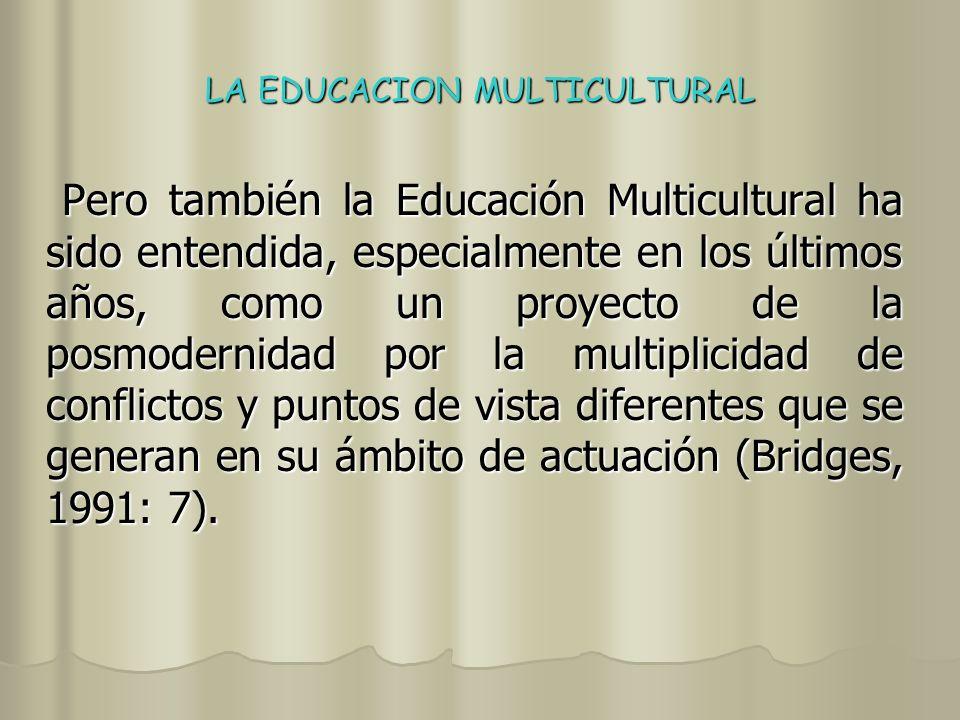 LA EDUCACION MULTICULTURAL El análisis de las diferentes maneras de comprender la cultura tiene una incidencia directa e inmediata en lo que se entiende por Educación Multicultural.