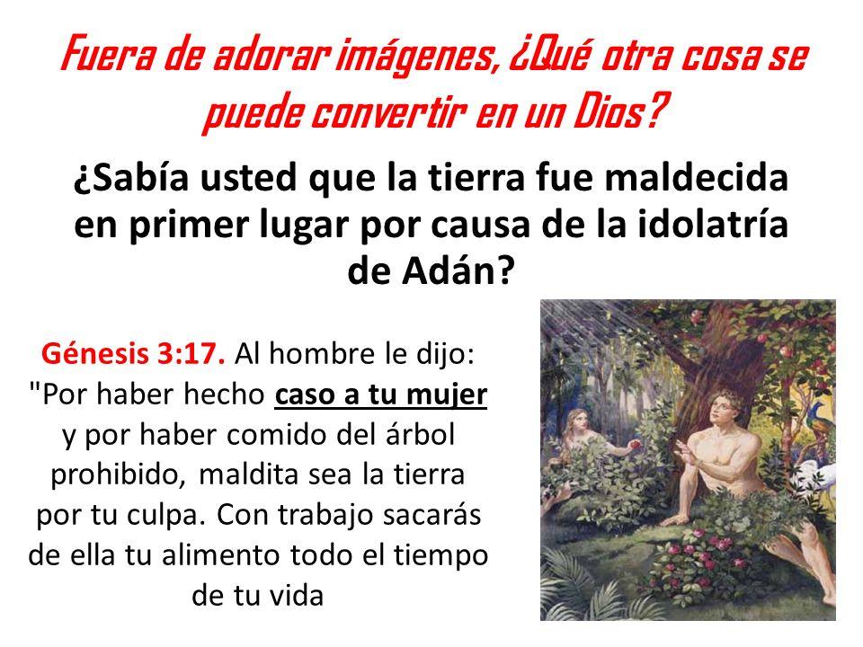 Fuera de adorar imágenes, ¿Qué otra cosa se puede convertir en un Dios? ¿Sabía usted que la tierra fue maldecida en primer lugar por causa de la idola