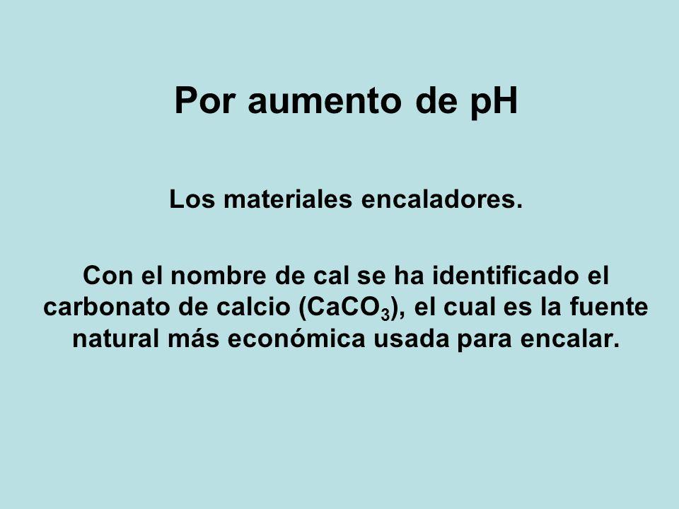 Por aumento de pH Los materiales encaladores. Con el nombre de cal se ha identificado el carbonato de calcio (CaCO 3 ), el cual es la fuente natural m