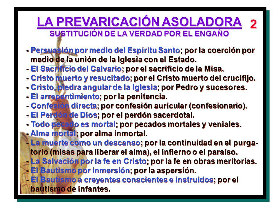 LA PREVARICACIÓN ASOLADORA SUSTITUCIÓN DE LA VERDAD POR EL ENGAÑO 2 - Persuasión por medio del Espíritu Santo; por la coerción por medio de la unión d