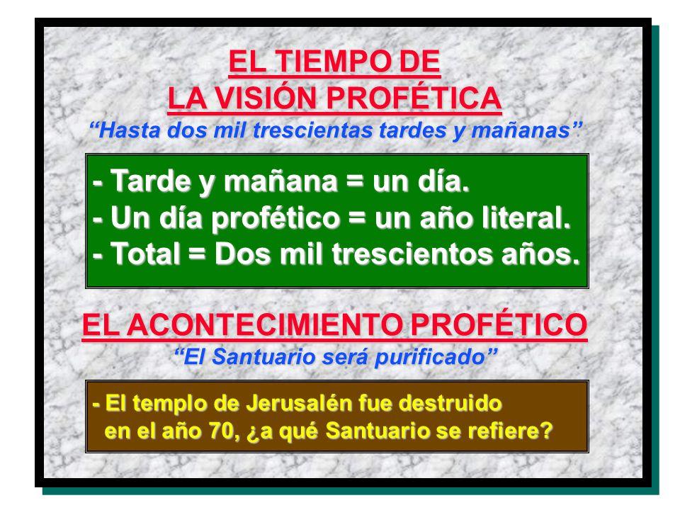 EL TIEMPO DE LA VISIÓN PROFÉTICA Hasta dos mil trescientas tardes y mañanas EL ACONTECIMIENTO PROFÉTICO El Santuario será purificado - Tarde y mañana