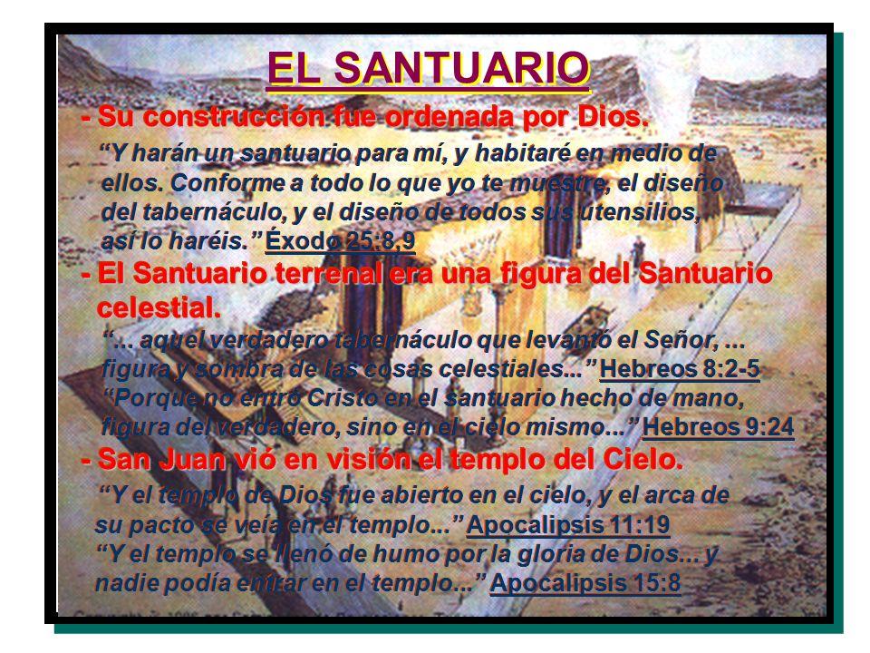 EL SANTUARIO - Su construcción fue ordenada por Dios. Y harán un santuario para mí, y habitaré en medio de ellos. Conforme a todo lo que yo te muestre