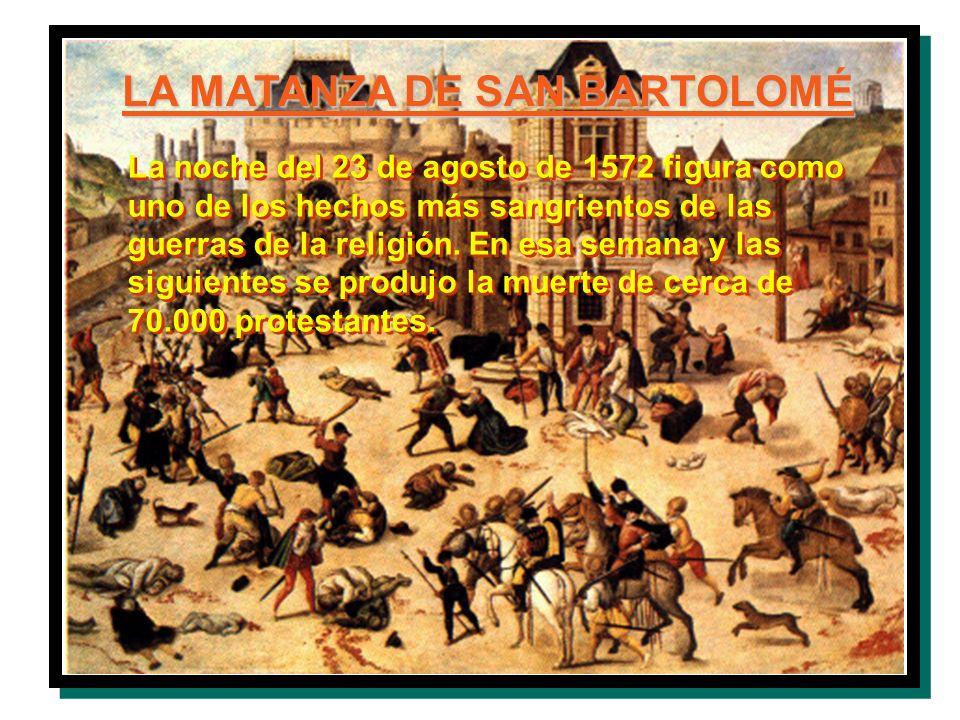LA MATANZA DE SAN BARTOLOMÉ La noche del 23 de agosto de 1572 figura como uno de los hechos más sangrientos de las guerras de la religión. En esa sema