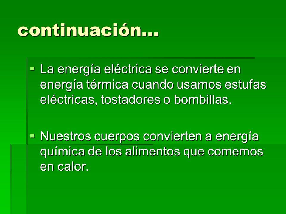 continuación… La energía eléctrica se convierte en energía térmica cuando usamos estufas eléctricas, tostadores o bombillas. La energía eléctrica se c