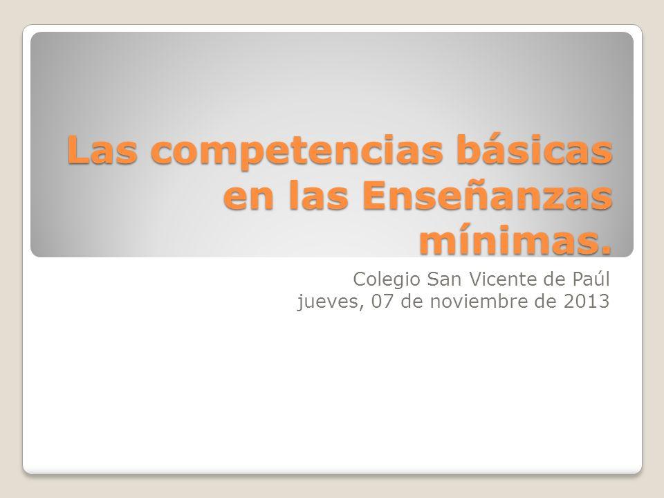 Las competencias básicas en las Enseñanzas mínimas. Colegio San Vicente de Paúl jueves, 07 de noviembre de 2013