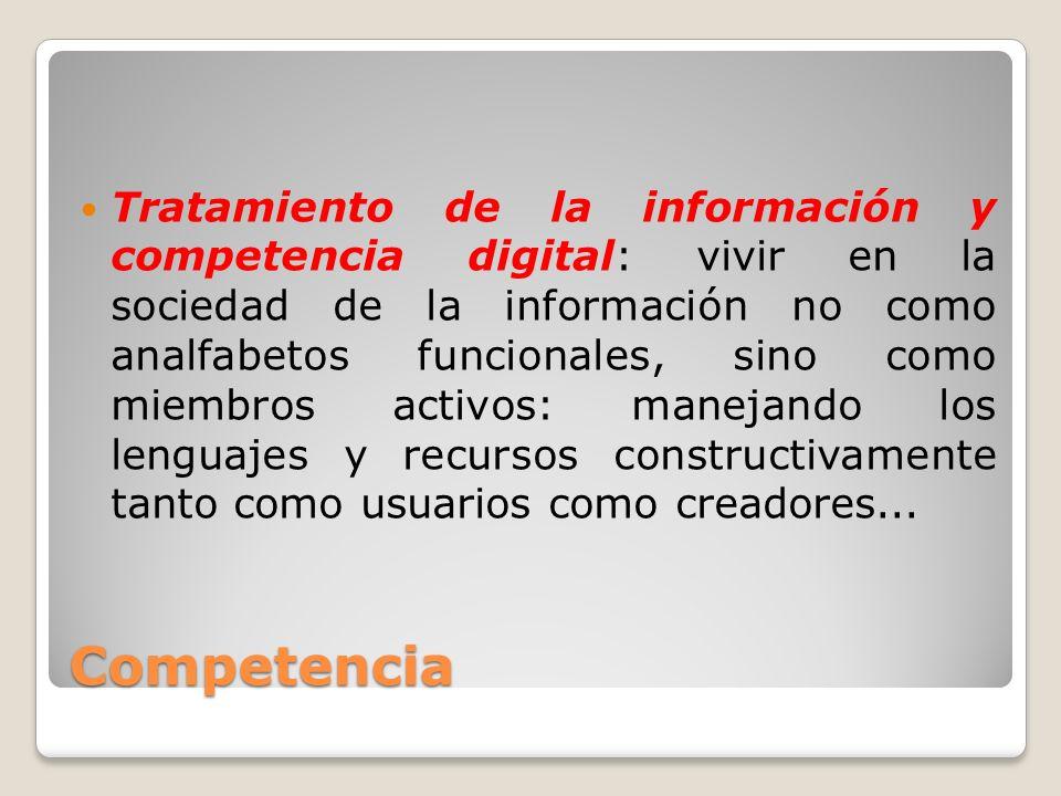 Competencia Tratamiento de la información y competencia digital: vivir en la sociedad de la información no como analfabetos funcionales, sino como mie